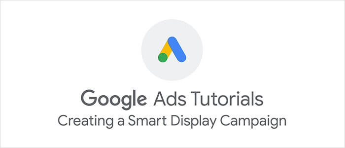 Google Ads: Creating a Smart Display Campaign
