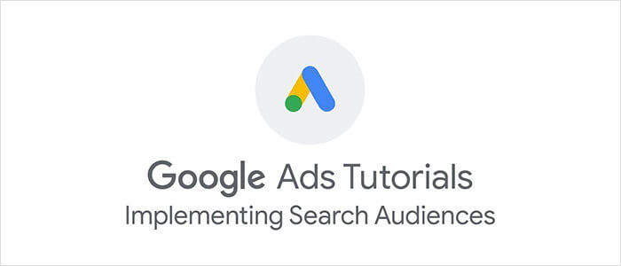 Google Ads: Implementing Search Audiences
